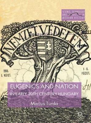 Eugenics and Nation in Early 20th Century Hungary by Marius Turda: New