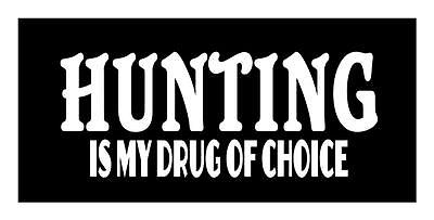 Hunting Is My Drug Of Choice 4X9 Gun Rifle Military Sniper Window Decal Sticker