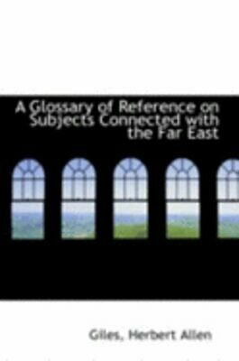 A Glossary of Reference on Subjects Connected with the Far East by Allen: New