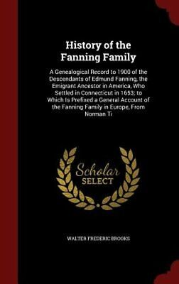History of the Fanning Family: A Genealogical Record to 1900 of the Descendants