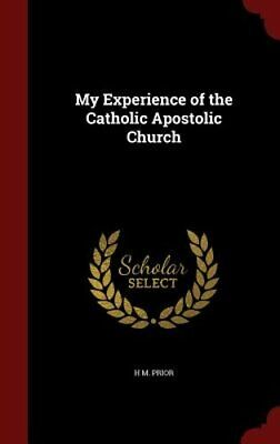 My Experience of the Catholic Apostolic Church by H M Prior: New