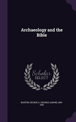 Archaeology and the Bible by George A 1859-1942 Barton: New