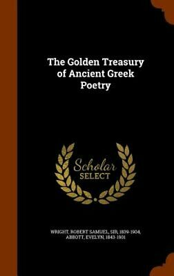 The Golden Treasury of Ancient Greek Poetry by Sir Wright, Robert Samuel: New