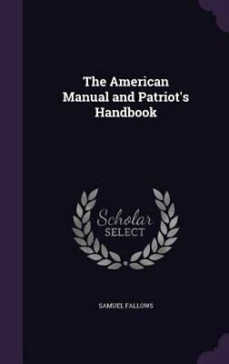 The American Manual and Patriot's Handbook by Samuel Fallows: New