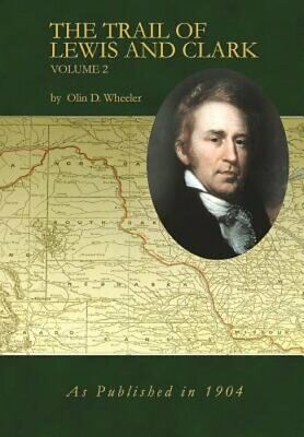 The Trail of Lewis and Clark Volume 2 by Olin D Wheeler: New