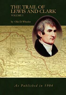 The Trail of Lewis and Clark Vol 1 by Oline D Wheeler: New