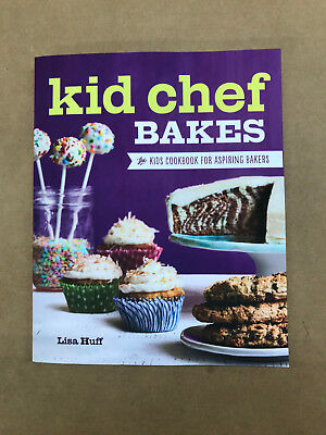 Kid Chef Bakes: The Kids Cookbook for Aspiring Bakers by Huff, Lisa