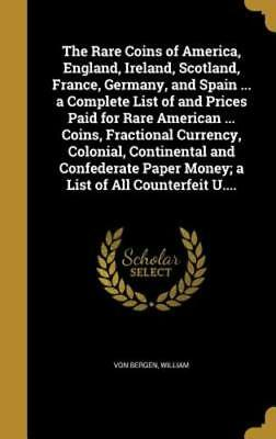 The Rare Coins of America, England, Ireland, Scotland, France, Germany, and: New