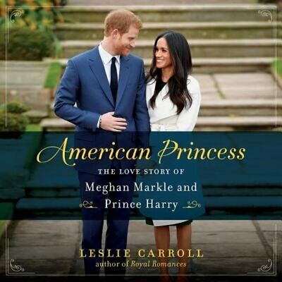 American Princess: The Love Story of Meghan Markle and Prince Harry by Carroll