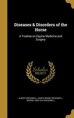 Diseases & Disorders of the Horse: A Treatise on Equine Medicine and Surgery