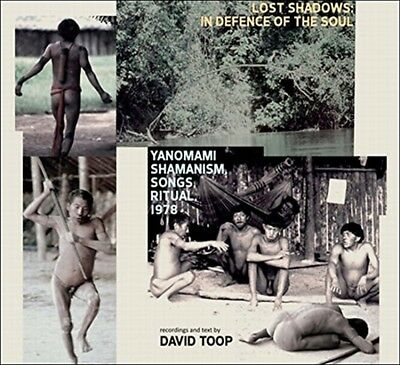 David Toop - Lost Shadows: In Defence of the Soul - Yanomami Shamanism, Songs...
