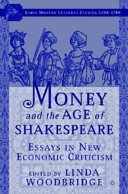 Money and the Age of Shakespeare: Essays in New Economic Criticism by Woodbridge