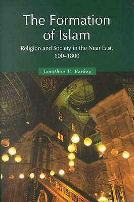 The Formation of Islam: Religion and Society in the Near East, 600 1800: Religio