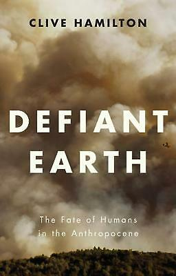 Defiant Earth: The Fate of Humans in the Anthropocene by Clive Hamilton Paperbac