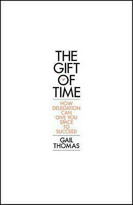 Gift of Time: How Delegation Can Give you Space to Succeed by Gail Thomas (Engli