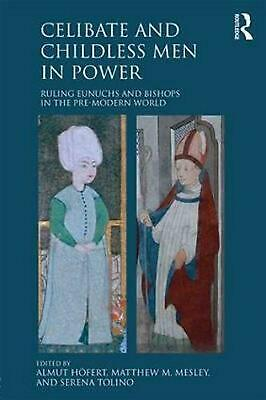 Celibate and Childless Men in Power: Ruling Eunuchs and Bishops in the Pre-Moder