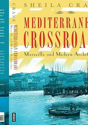 Mediterranean Crossroads: Marseille and Modern Architecture by Sheila Crane (Eng