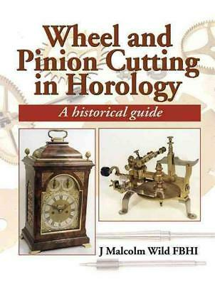 Wheel and Pinion Cutting in Horology: A Historical and Practical Guide by J. Mal
