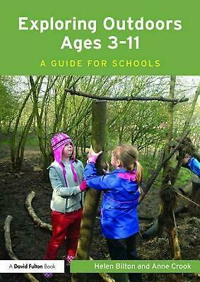Exploring Outdoors Ages 3-11: A guide for schools by Helen Bilton (English) Pape