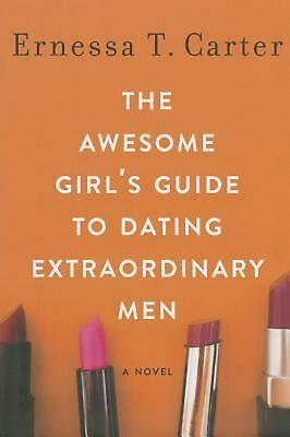The Awesome Girl's Guide to Dating Extraordinary Men by Ernessa Carter (English)