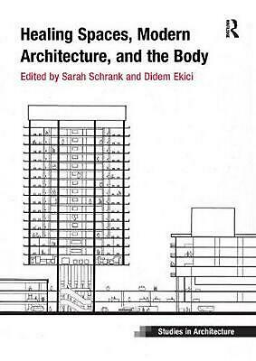 Healing Spaces, Modern Architecture, and the Body by Sarah Schrank Paperback Boo
