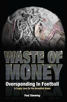 Waste Of Money!: Overspending In Football - A Tragic Loss To The Be...  BOOK NEU