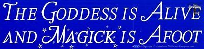 The Goddess Is Alive And Magic Is Afoot bumper sticker 29cm x 7.5cm