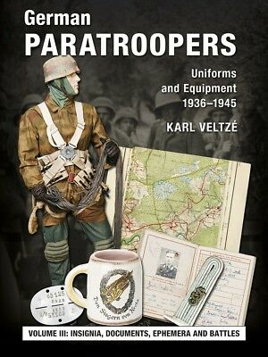 German Paratroopers - Uniforms and Equipment 1936 -1945 Vol. III