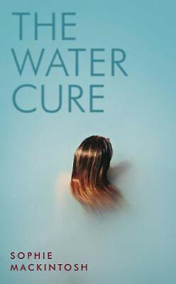 The Water Cure: for fans of Hot Milk Girls and The Handmaid's Tale