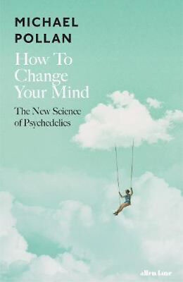 How to Change Your Mind: The New Science of Psychedelics | Michael Pollan