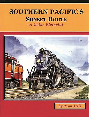 Four Ways West- Southern Pacific's Sunset Route Color Pictorial Tom Dill