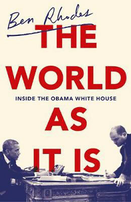 The World As It Is: Inside the Obama White House | Ben Rhodes