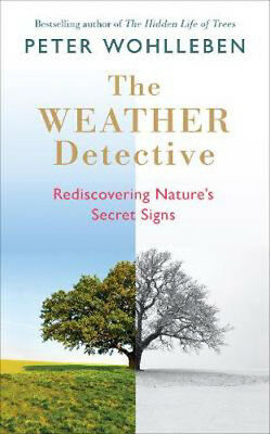 The Weather Detective: Rediscovering Nature's Secret Signs | Peter Wohlleben