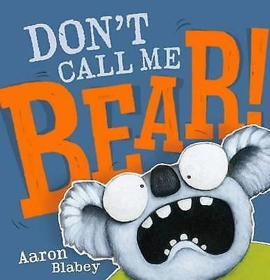 Don't Call Me BEAR Aaron Blabey Book NEW hard cover