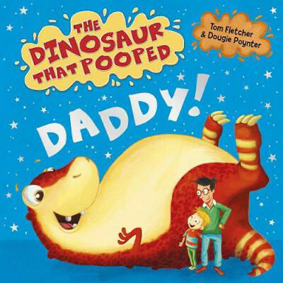 The Dinosaur That Pooped Daddy!   Tom Fletcher