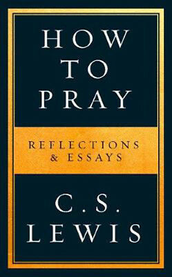 How to Pray | C. S. Lewis