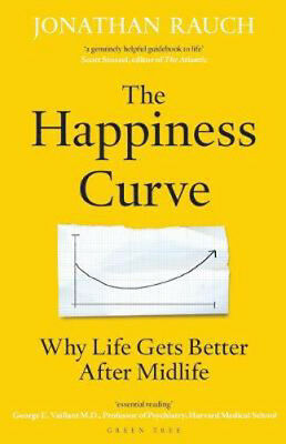 The Happiness Curve: Why Life Gets Better After Midlife | Jonathan Rauch
