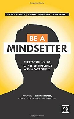 Be a Mindsetter: The Essential Guide to Inspire, Influence and Impact Others New