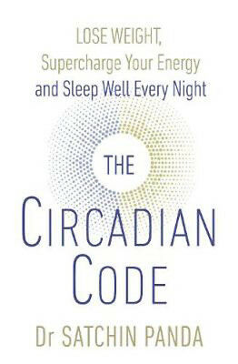 The Circadian Code: Lose weight, supercharge your energy and sleep well