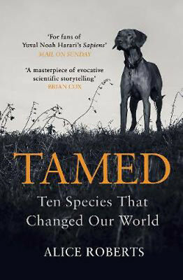 Tamed: Ten Species that Changed our World | Dr. Alice Roberts