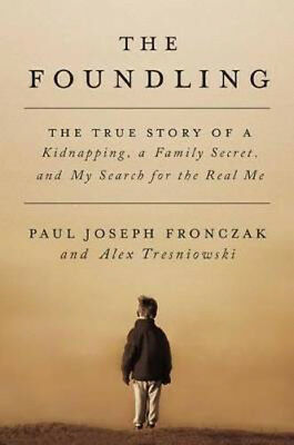 The Foundling: The True Story of a Kidnapping, a Family Secret, and My Search fo