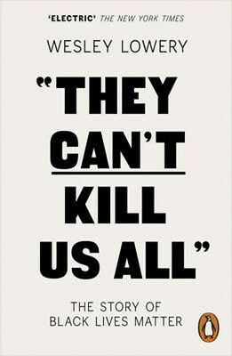 They Can't Kill Us All: The Story of Black Lives Matter | Wesley Lowery