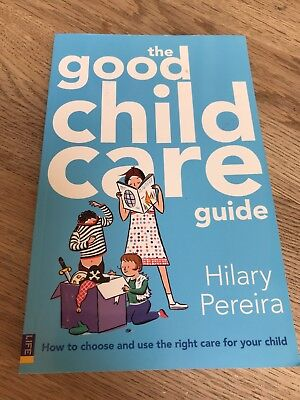 The Good Childcare Guide: How to Choose and Use the Right Care for Your Child