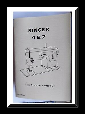 Extended Comprehensive Singer 427 Sewing Machine Illustrated Instructions Manual