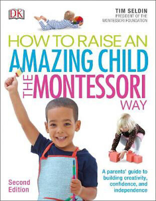 How To Raise An Amazing Child the Montessori Way, 2nd Edition: A Parents' Guide