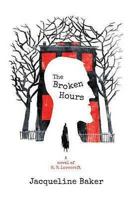 The Broken Hours: A Novel of H. P. Lovecraft by Jacqueline Baker (English) Hardc