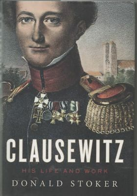 War ' Clausewitz: his life and work'. by D Stoker HB with DJ VF/VF Cond