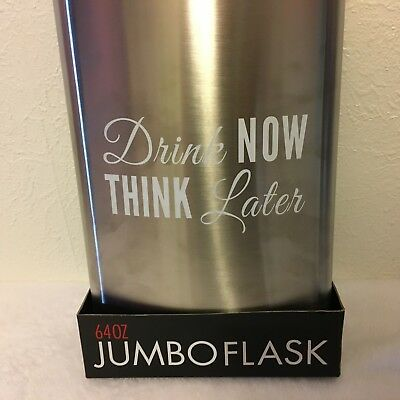 "Jumbo Flask 64 oz Stainless Steel Alcohol Drink Novelty ""Drink Now Think Later"""