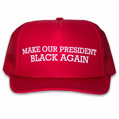 a9b93259fd1 Anti-Trump Pro Obama Make Our President Black Again  Funny Red Trucker Hat