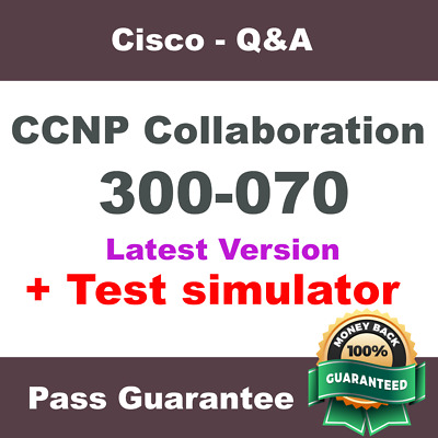 Cisco CCNP Collaboration CIPTV1 Exam Dump 300-070 Q&A PDF + VCE Simulator (2018)